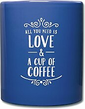 Spreadshirt All You Need Is Love A Cup Of Coffee Tasse einfarbig, royal Blau