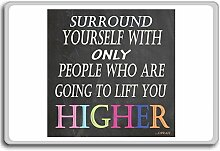 Surround Yourself With Only People Who Are Going... - Motivational Quotes Fridge Magnet - Kühlschrankmagne