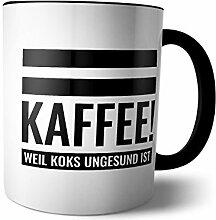 Tasse 'Kaffe! Weil Koks ungesund ist' |