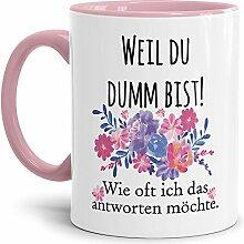 Tasse mit frechem Spruch - Weil Du dumm bist! -