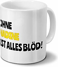 Tasse mit Namen Nadine - Motiv Ohne Nadine ist
