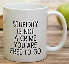 UUGOD Funny mug - Stupidity is Not a Crime You are