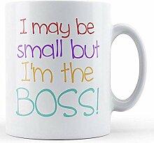 Vielleicht klein, aber ich bin der Boss-bedruckte