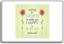 Waiting For Someone Else To Make You Happy Is... - Motivational Quotes Fridge Magnet - Kühlschrankmagne