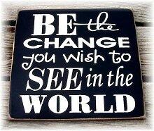 Wandtafel mit Aufschrift Be The Change You Wish to