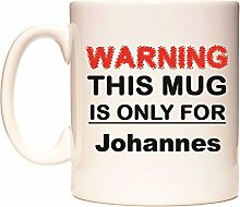 WARNING THIS MUG IS ONLY FOR Johannes Becher von