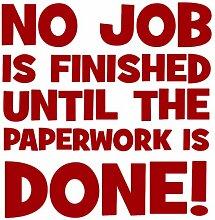 WC-Sitz Aufkleber; no Job is Finished until The paperwork ist in 30Farben Größe 21cm x 22cm dunkelro