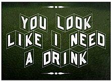 You Look Like I Need A Drink Schwarz und Weiß Print Fun Trinken Humor Bar Wand Dekoration Schild
